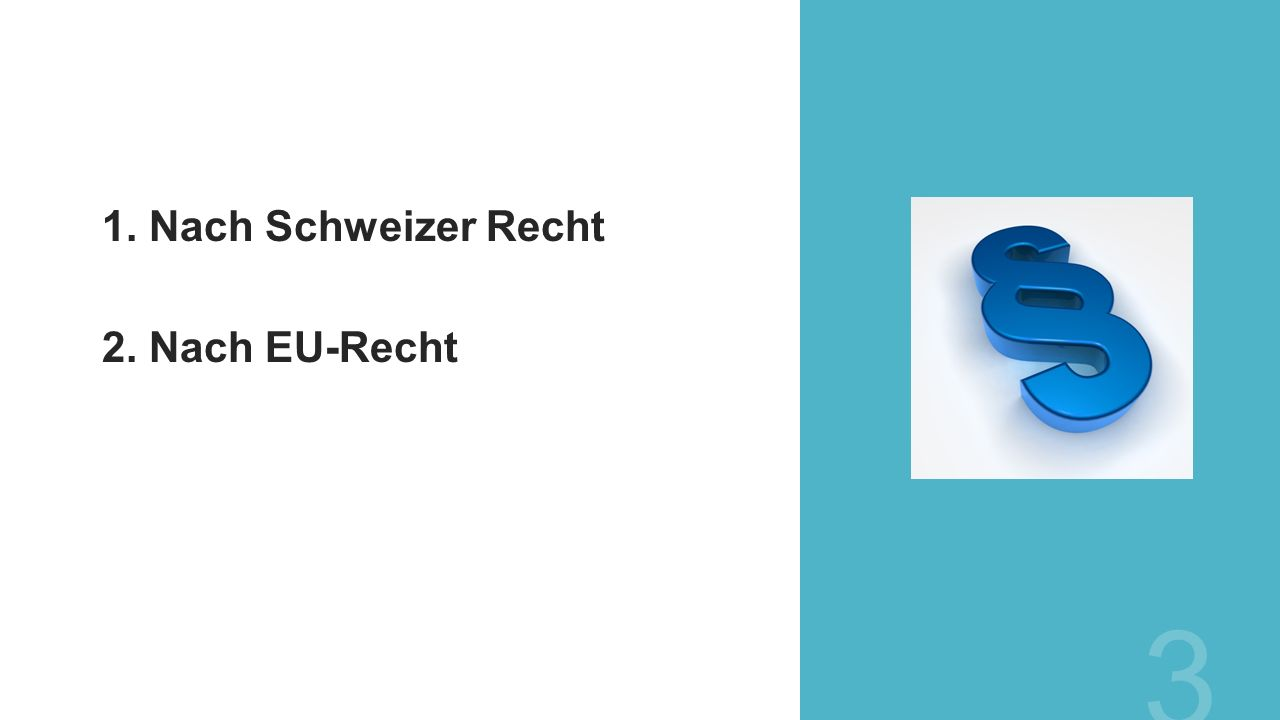 1. Nach Schweizer Recht 2. Nach EU-Recht 3