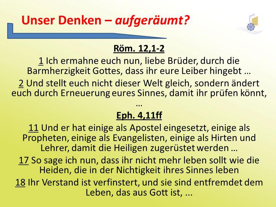 Röm. 12,1-2 1 Ich ermahne euch nun, liebe Brüder, durch die Barmherzigkeit Gottes, dass ihr eure Leiber hingebt … 2 Und stellt euch nicht dieser Welt