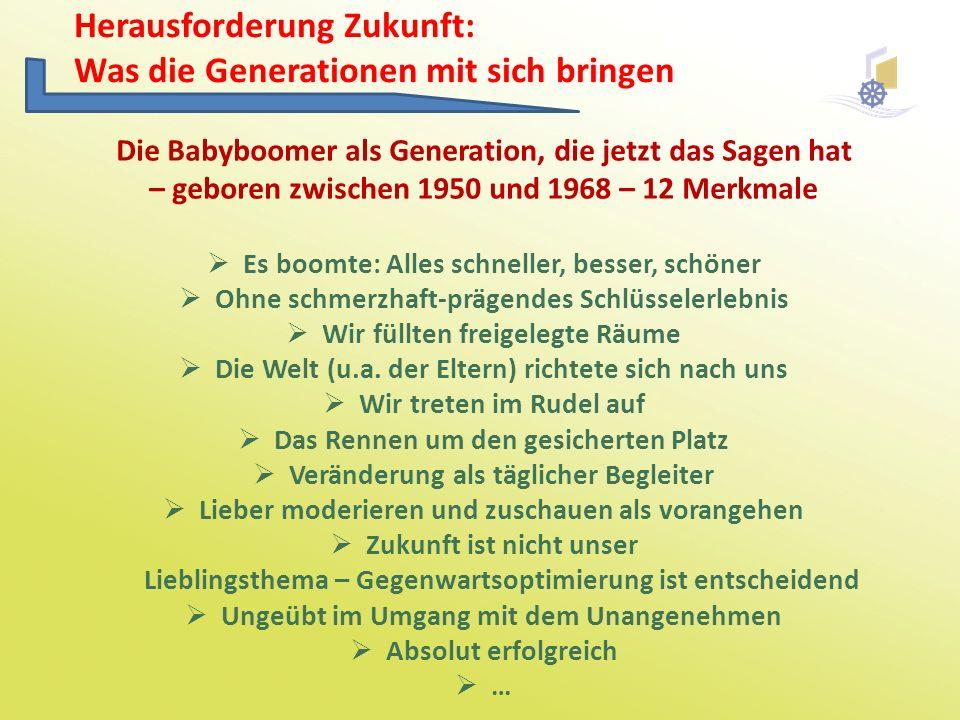 Herausforderung Zukunft: Was die Generationen mit sich bringen Die Babyboomer als Generation, die jetzt das Sagen hat – geboren zwischen 1950 und 1968