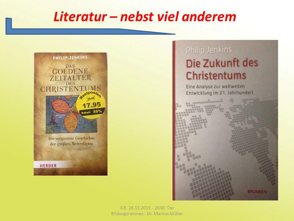 Literatur – nebst viel anderem ICB 26.11.2015 - 2030: Der Bildungsrahmen - Dr. Markus Müller
