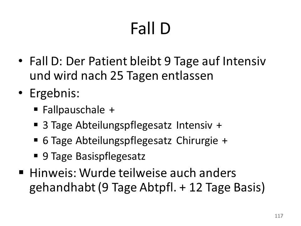 Fall D Fall D: Der Patient bleibt 9 Tage auf Intensiv und wird nach 25 Tagen entlassen Ergebnis:  Fallpauschale +  3 Tage Abteilungspflegesatz Inten