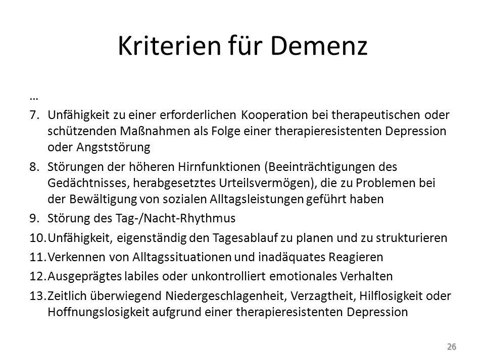 Kriterien für Demenz … 7.Unfähigkeit zu einer erforderlichen Kooperation bei therapeutischen oder schützenden Maßnahmen als Folge einer therapieresist