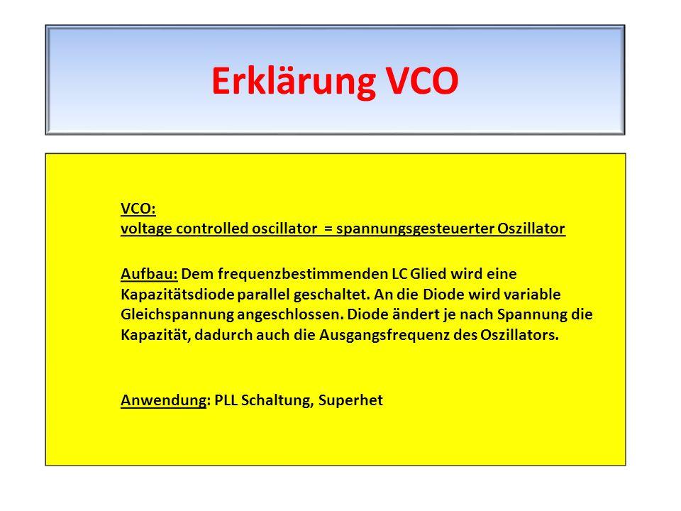 VCO: voltage controlled oscillator = spannungsgesteuerter Oszillator Aufbau: Dem frequenzbestimmenden LC Glied wird eine Kapazitätsdiode parallel gesc