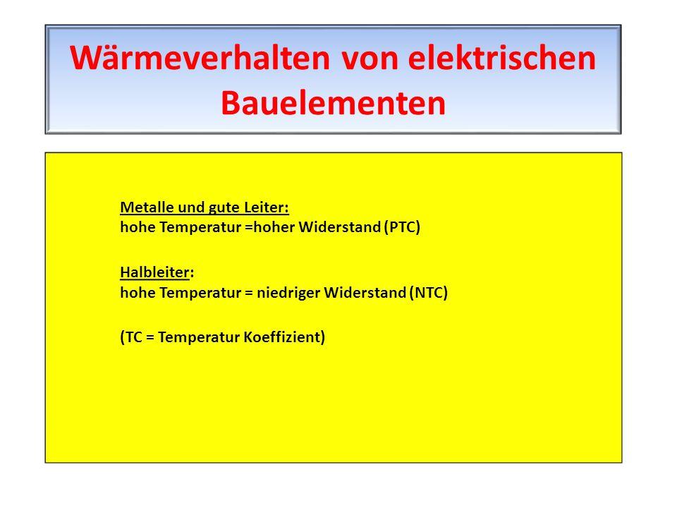Metalle und gute Leiter: hohe Temperatur =hoher Widerstand (PTC) Halbleiter: hohe Temperatur = niedriger Widerstand (NTC) (TC = Temperatur Koeffizient