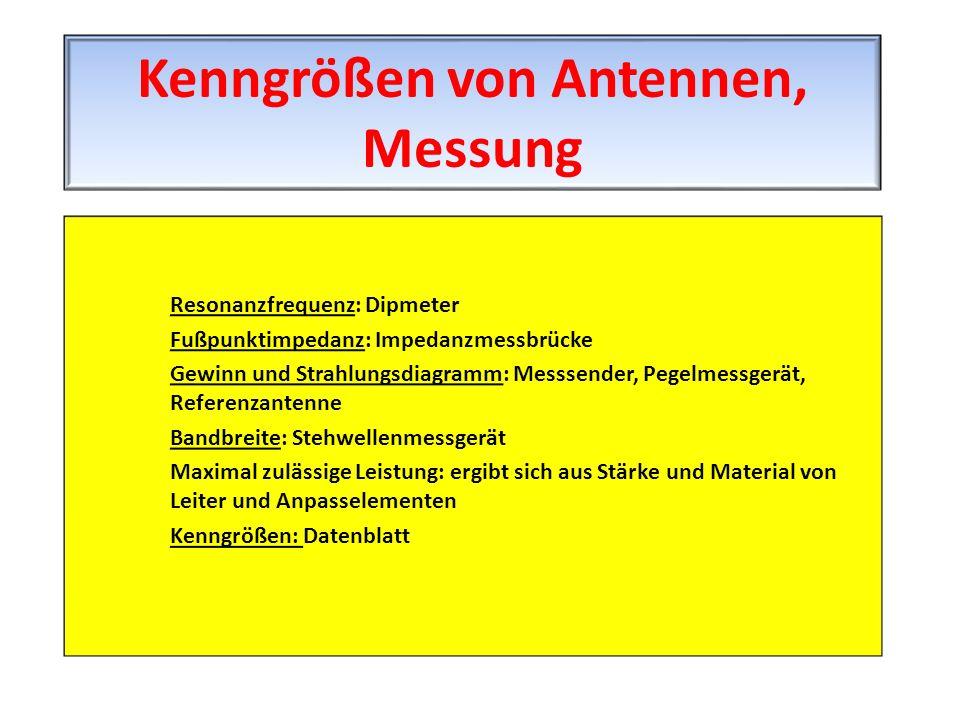 Resonanzfrequenz: Dipmeter Fußpunktimpedanz: Impedanzmessbrücke Gewinn und Strahlungsdiagramm: Messsender, Pegelmessgerät, Referenzantenne Bandbreite: