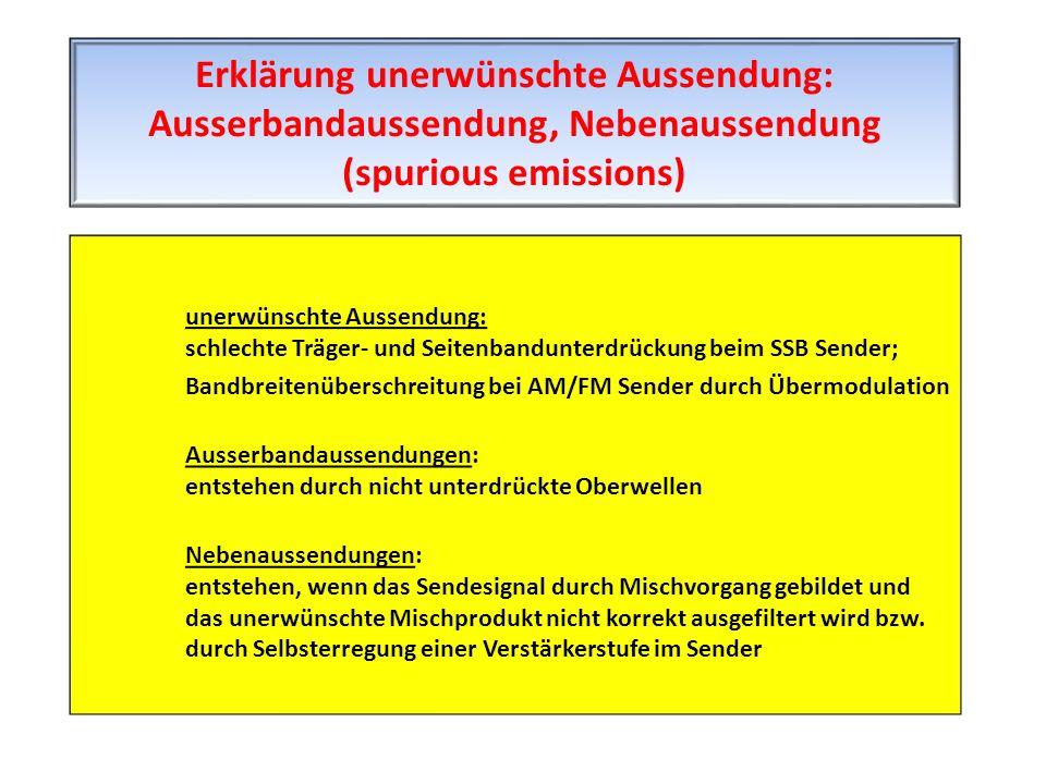 unerwünschte Aussendung: schlechte Träger- und Seitenbandunterdrückung beim SSB Sender; Bandbreitenüberschreitung bei AM/FM Sender durch Übermodulatio