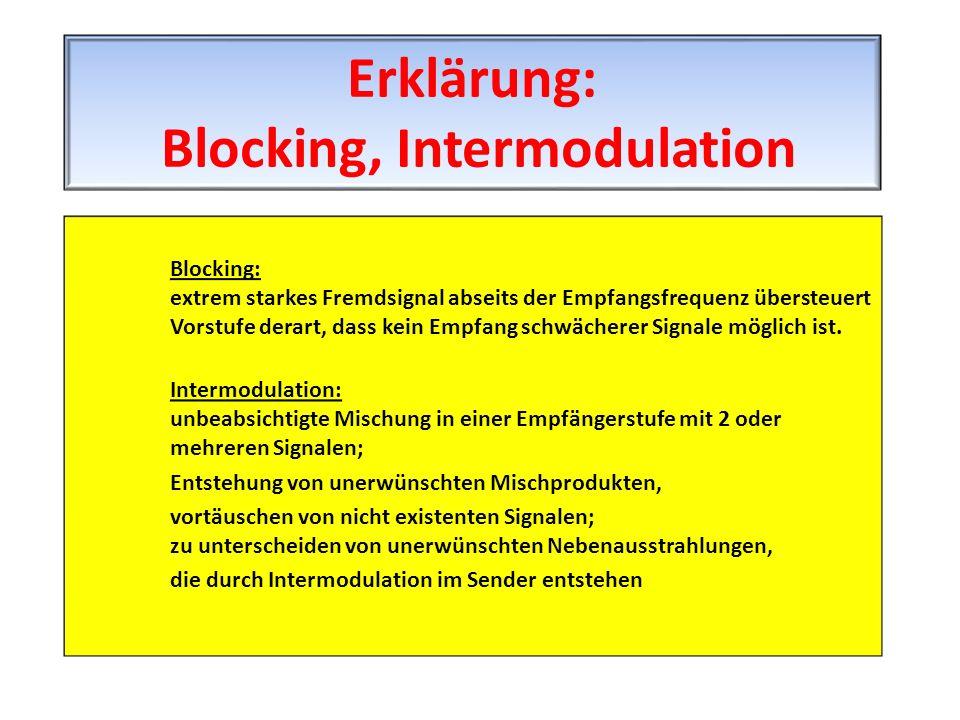 Blocking: extrem starkes Fremdsignal abseits der Empfangsfrequenz übersteuert Vorstufe derart, dass kein Empfang schwächerer Signale möglich ist. Inte