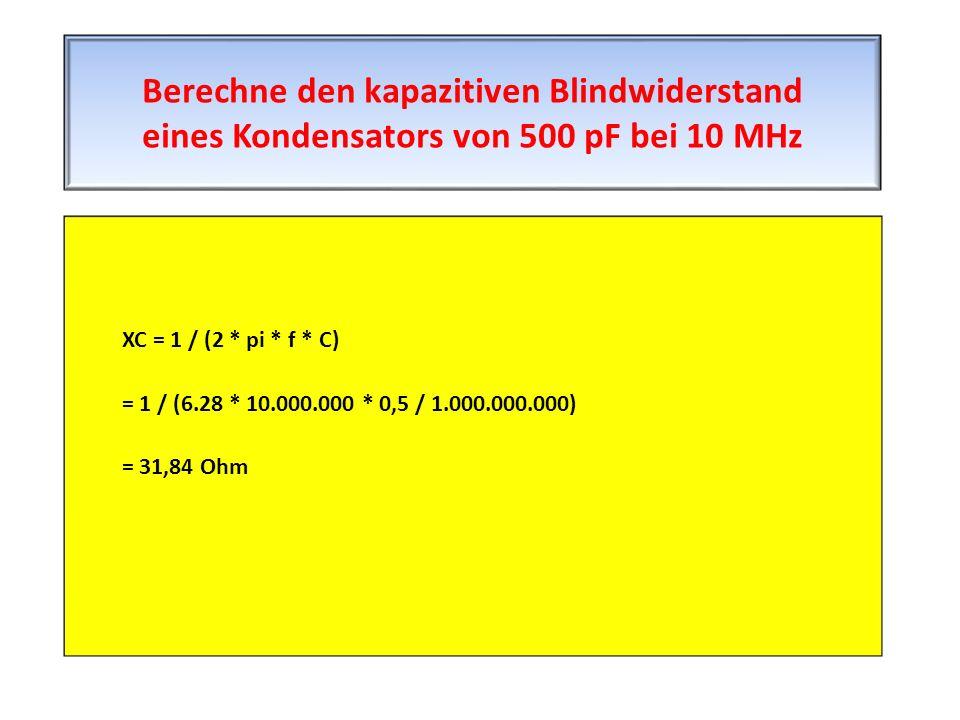 XC = 1 / (2 * pi * f * C) = 1 / (6.28 * 10.000.000 * 0,5 / 1.000.000.000) = 31,84 Ohm