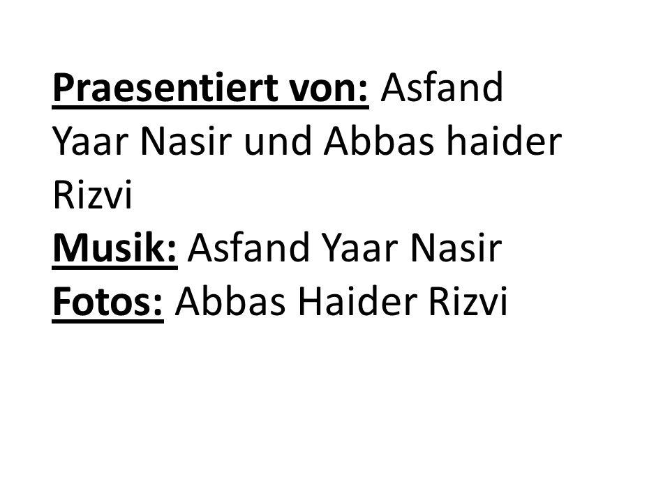 Praesentiert von: Asfand Yaar Nasir und Abbas haider Rizvi Musik: Asfand Yaar Nasir Fotos: Abbas Haider Rizvi