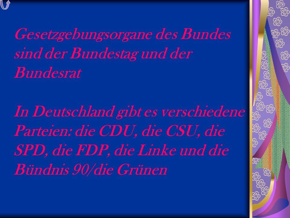 Gesetzgebungsorgane des Bundes sind der Bundestag und der Bundesrat In Deutschland gibt es verschiedene Parteien: die CDU, die CSU, die SPD, die FDP,