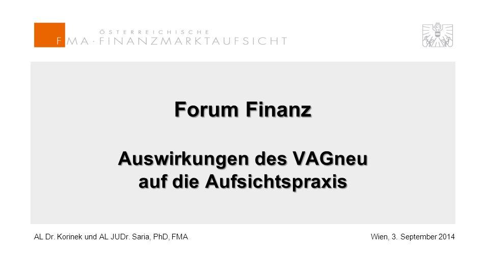 AL Dr. Korinek und AL JUDr. Saria, PhD, FMAWien, 3. September 2014 Forum Finanz Auswirkungen des VAGneu auf die Aufsichtspraxis