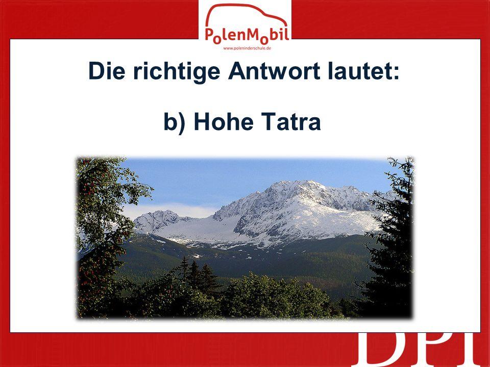 Die richtige Antwort lautet: b) Hohe Tatra