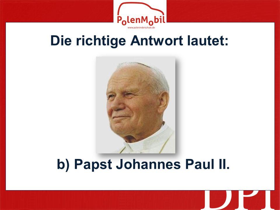 Die richtige Antwort lautet: b) Papst Johannes Paul II.