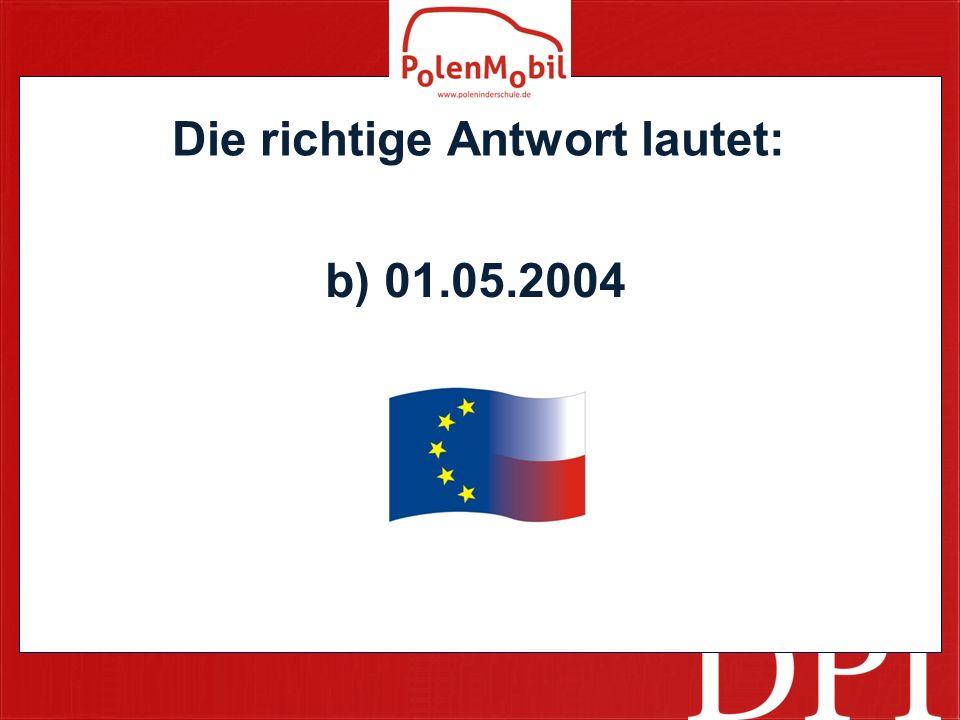 Die richtige Antwort lautet: b) 01.05.2004