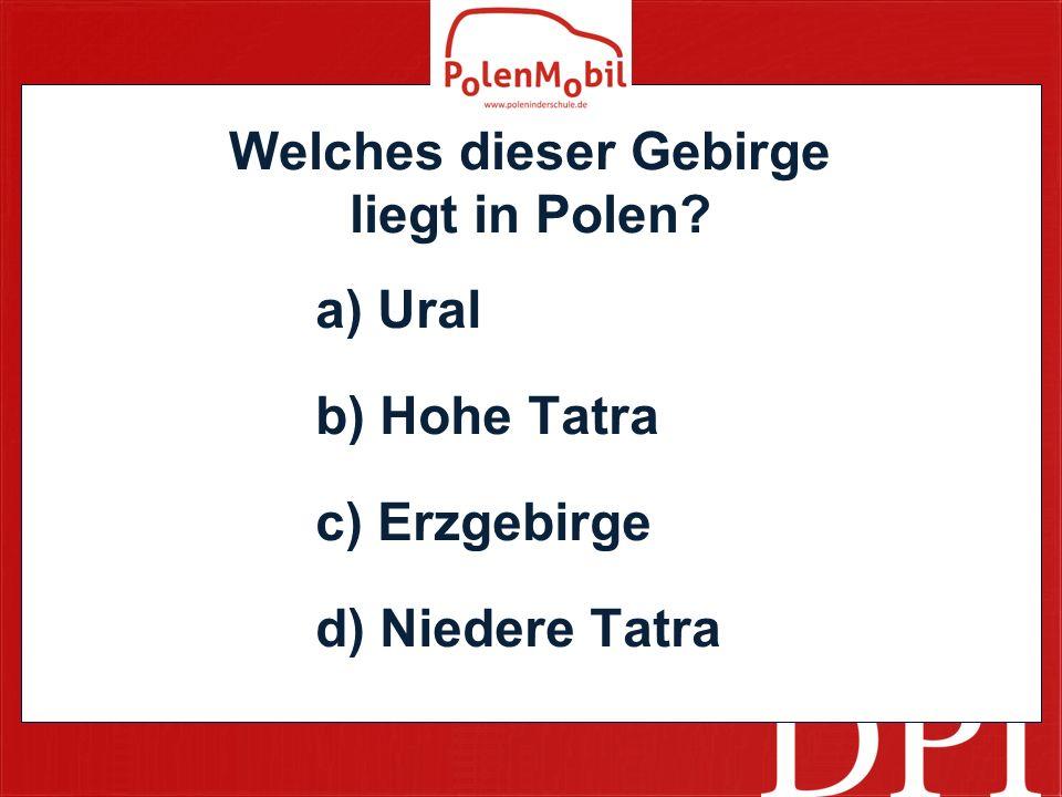 Welches dieser Gebirge liegt in Polen? a) Ural b) Hohe Tatra c) Erzgebirge d) Niedere Tatra