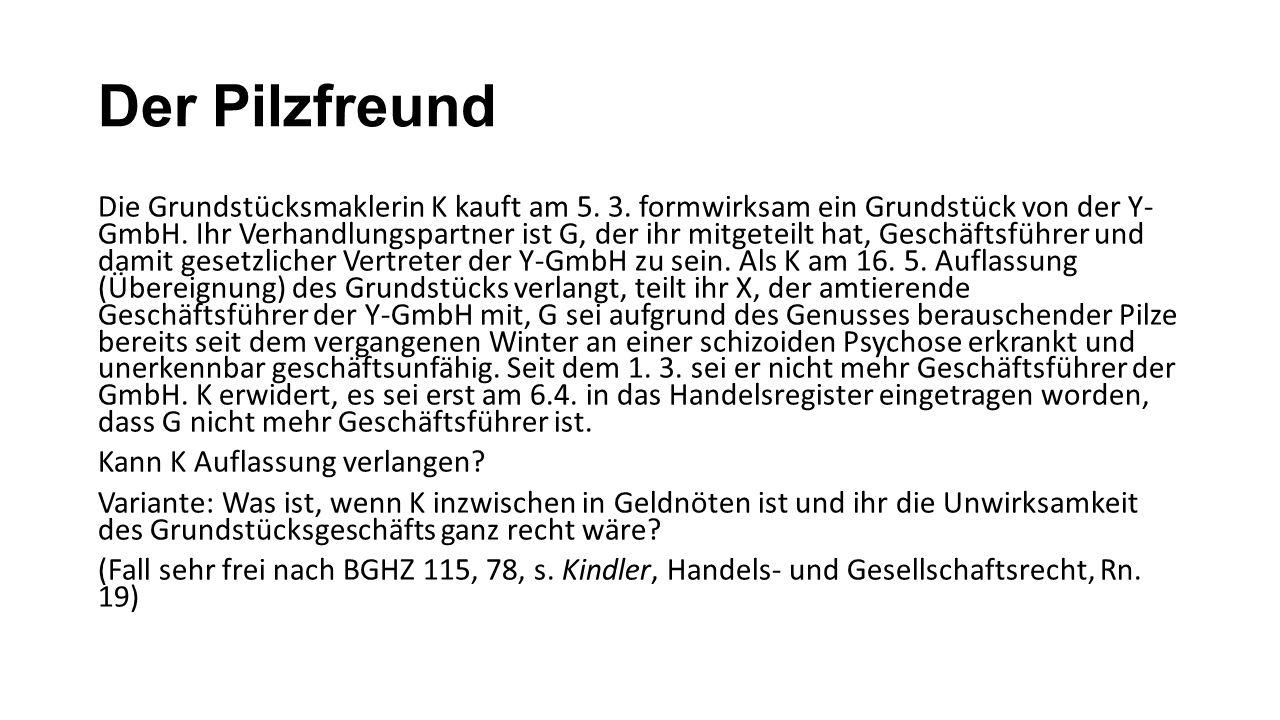 Der Pilzfreund Die Grundstücksmaklerin K kauft am 5. 3. formwirksam ein Grundstück von der Y- GmbH. Ihr Verhandlungspartner ist G, der ihr mitgeteilt