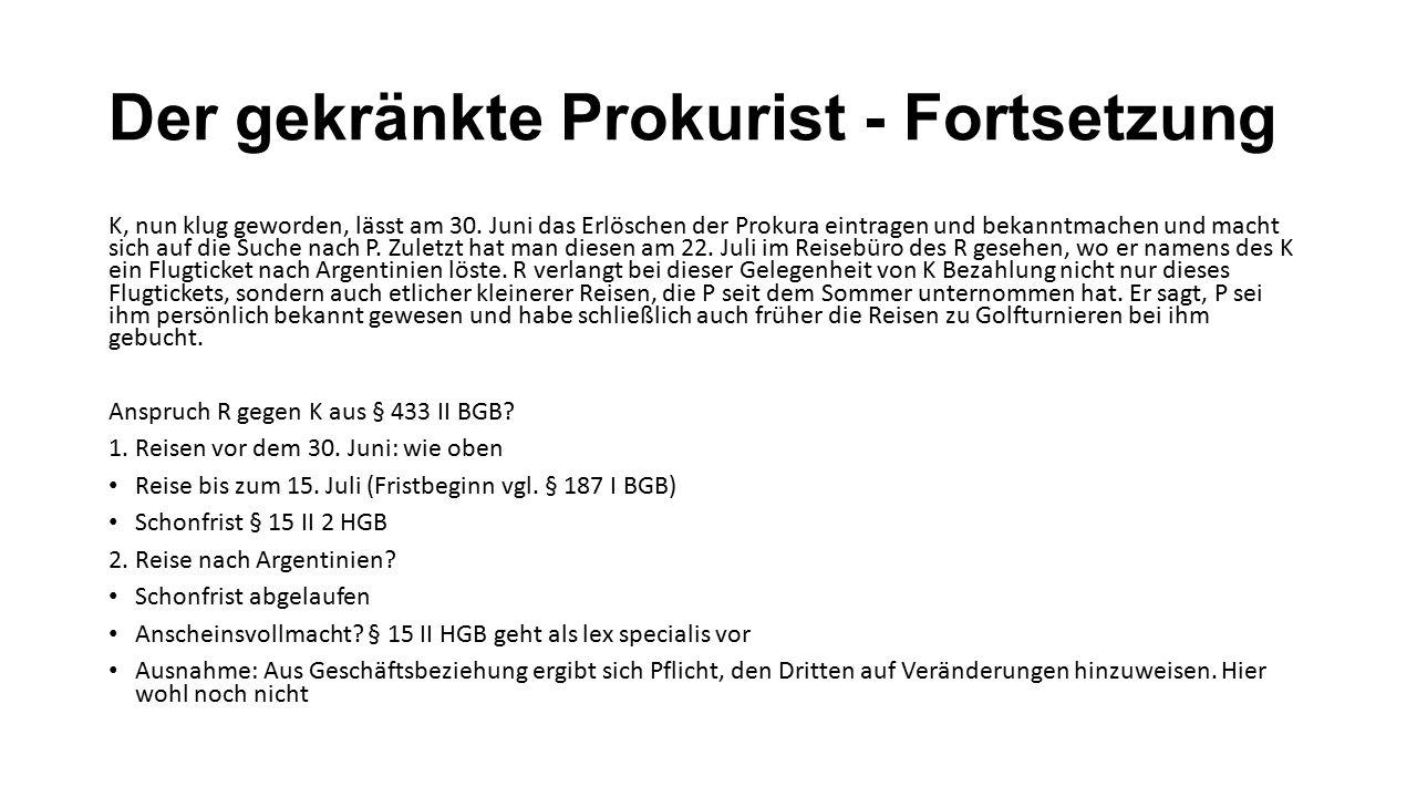 Der gekränkte Prokurist - Fortsetzung K, nun klug geworden, lässt am 30. Juni das Erlöschen der Prokura eintragen und bekanntmachen und macht sich auf