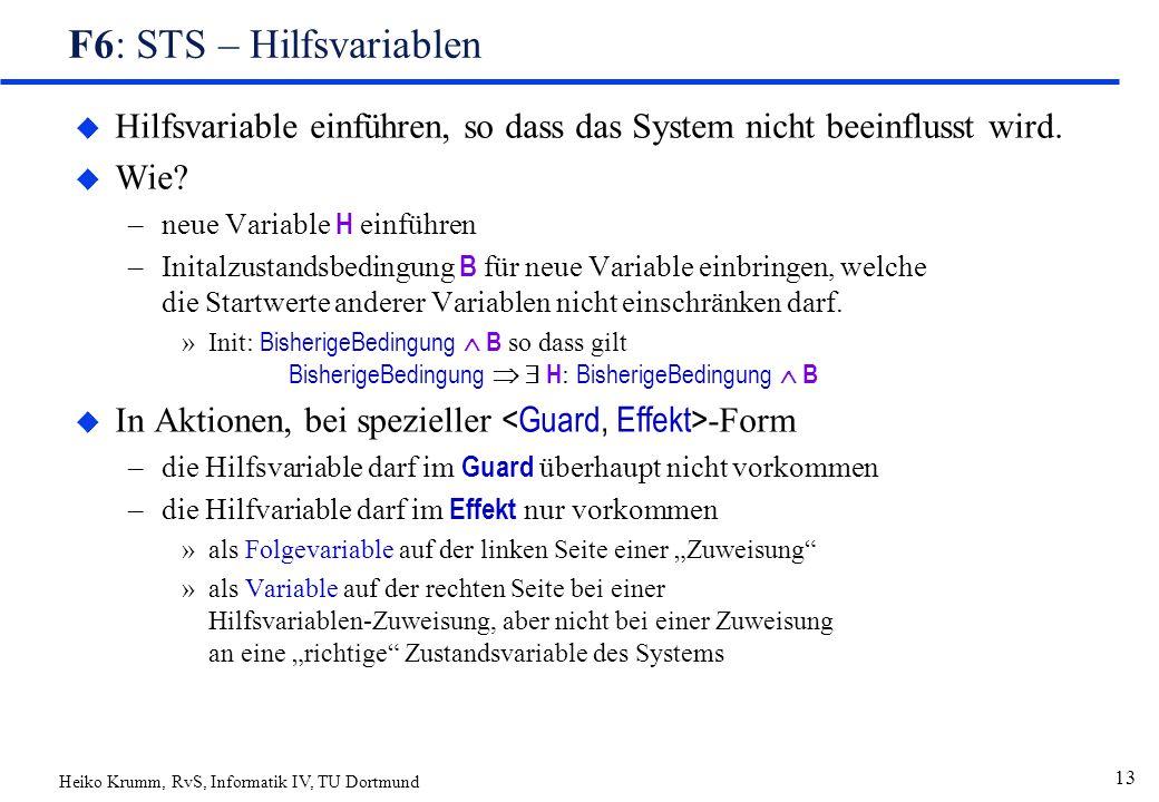 Heiko Krumm, RvS, Informatik IV, TU Dortmund 13 F6: STS – Hilfsvariablen u Hilfsvariable einführen, so dass das System nicht beeinflusst wird.