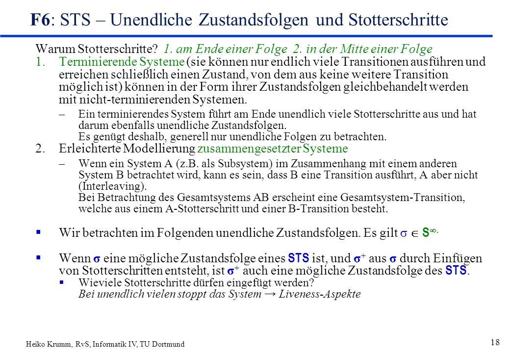 Heiko Krumm, RvS, Informatik IV, TU Dortmund 18 F6: STS – Unendliche Zustandsfolgen und Stotterschritte Warum Stotterschritte.