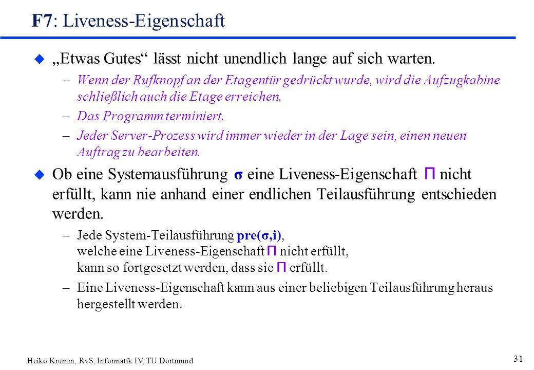 """Heiko Krumm, RvS, Informatik IV, TU Dortmund 31 F7: Liveness-Eigenschaft u """"Etwas Gutes lässt nicht unendlich lange auf sich warten."""