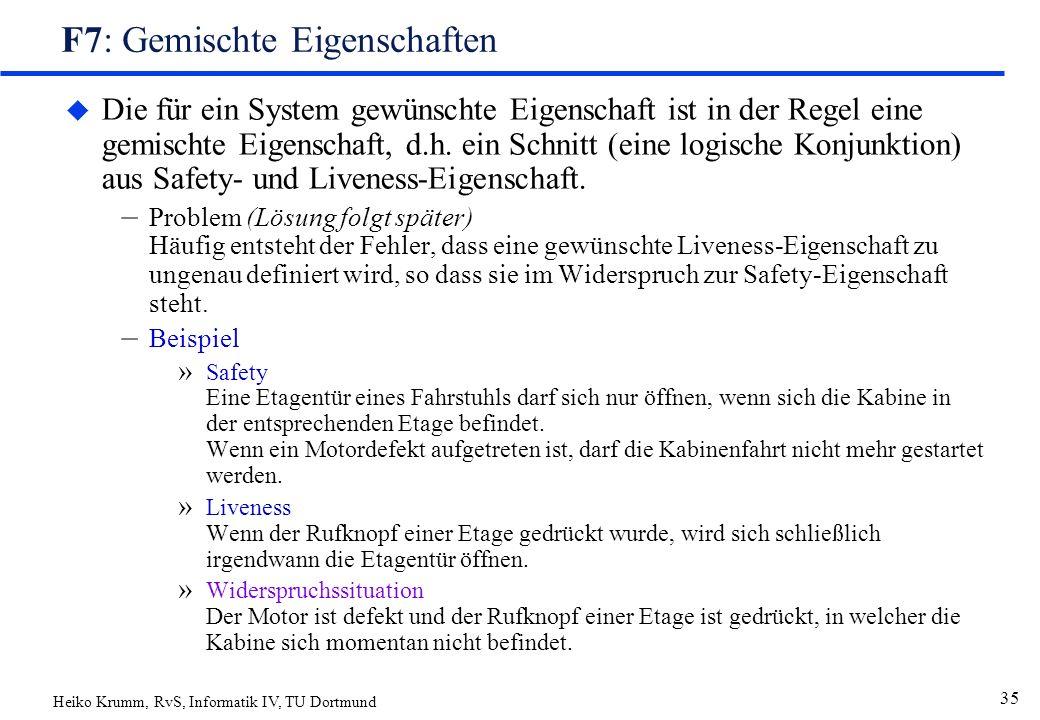 Heiko Krumm, RvS, Informatik IV, TU Dortmund 35 F7: Gemischte Eigenschaften u Die für ein System gewünschte Eigenschaft ist in der Regel eine gemischte Eigenschaft, d.h.