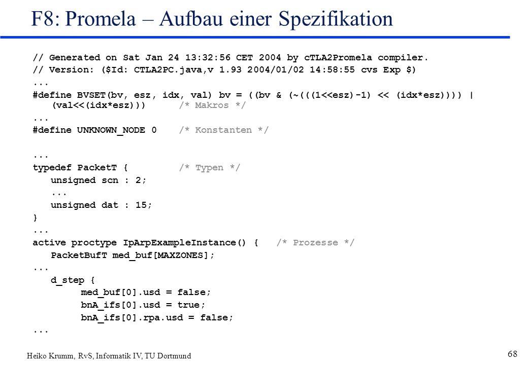 Heiko Krumm, RvS, Informatik IV, TU Dortmund 68 F8: Promela – Aufbau einer Spezifikation // Generated on Sat Jan 24 13:32:56 CET 2004 by cTLA2Promela compiler.