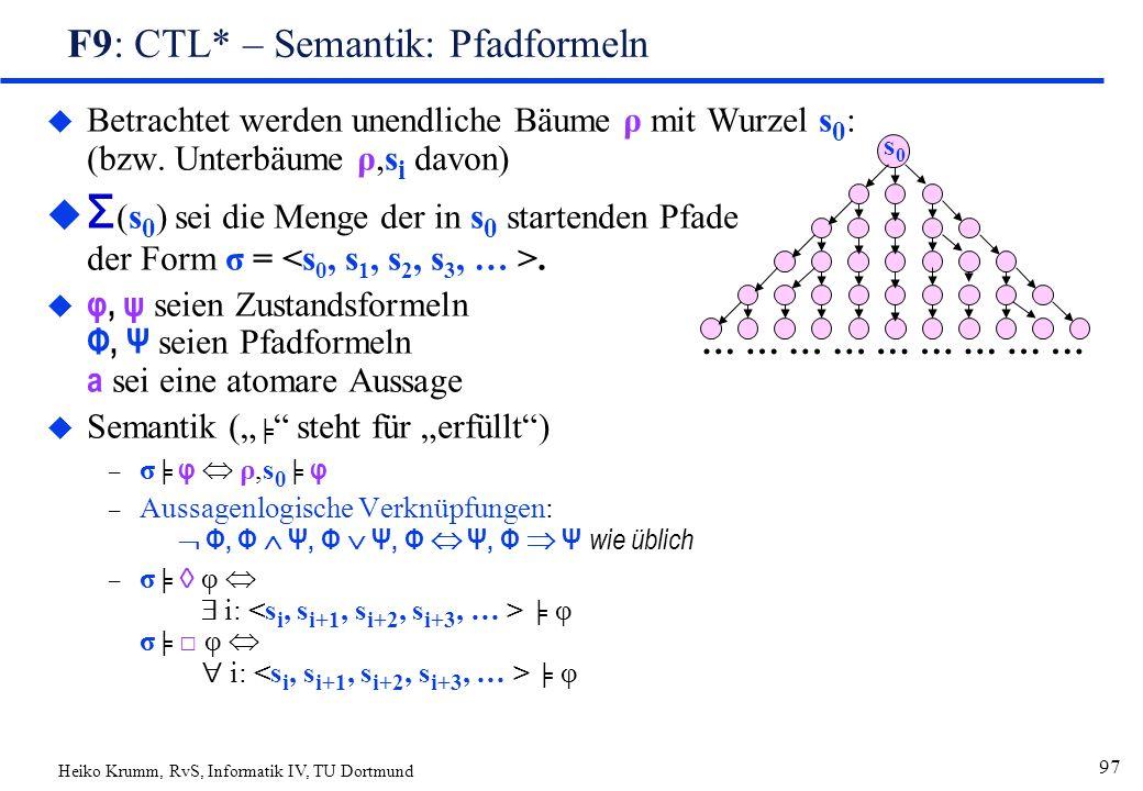 Heiko Krumm, RvS, Informatik IV, TU Dortmund 97 F9: CTL* – Semantik: Pfadformeln u Betrachtet werden unendliche Bäume ρ mit Wurzel s 0 : (bzw.
