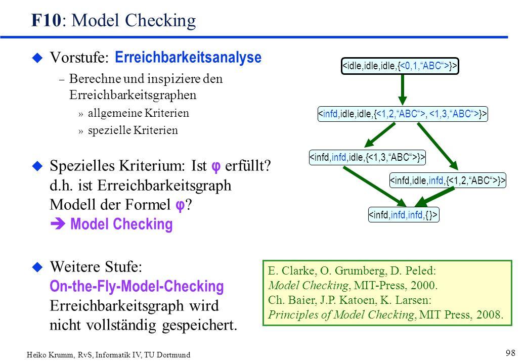 Heiko Krumm, RvS, Informatik IV, TU Dortmund 98 F10: Model Checking  Vorstufe: Erreichbarkeitsanalyse – Berechne und inspiziere den Erreichbarkeitsgraphen » allgemeine Kriterien » spezielle Kriterien  Spezielles Kriterium: Ist φ erfüllt.