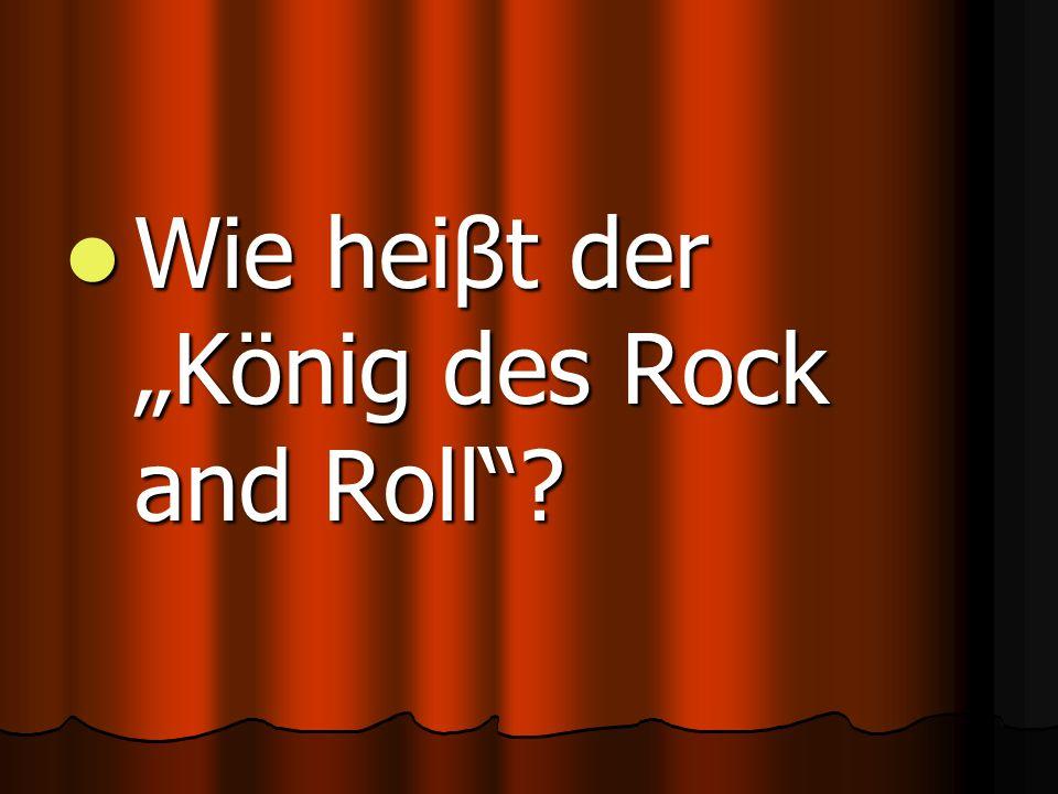 """Wie heiβt der """"König des Rock and Roll Wie heiβt der """"König des Rock and Roll"""