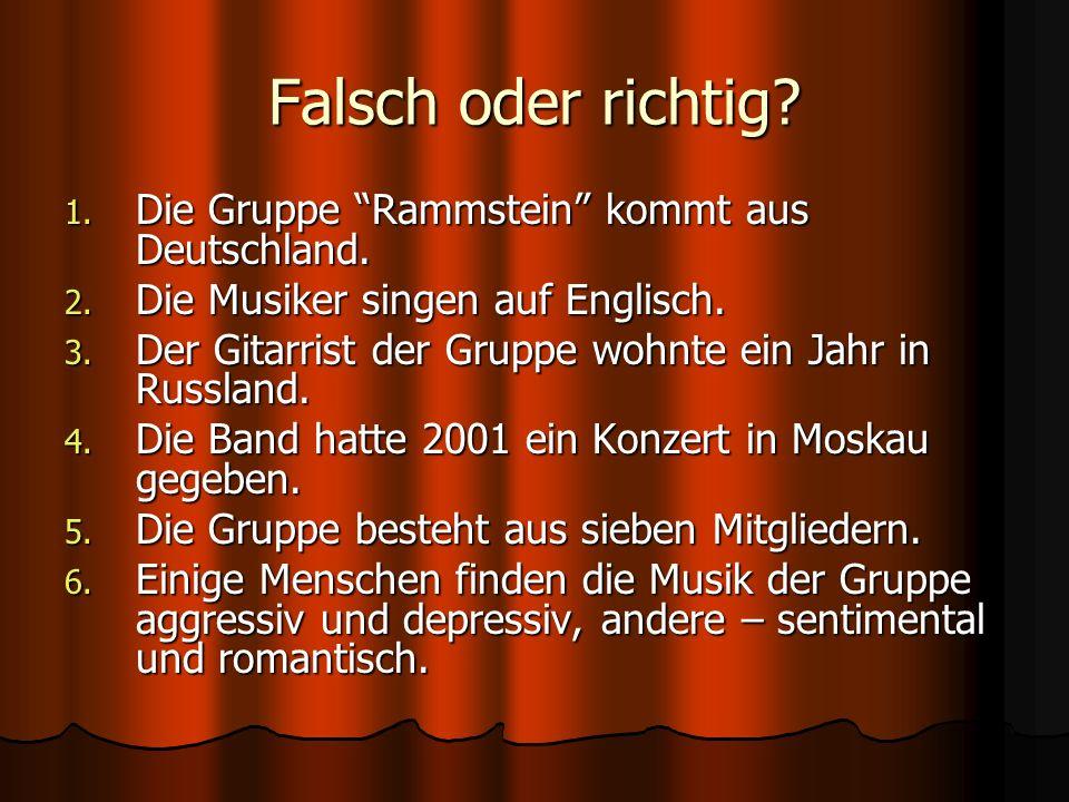Falsch oder richtig. 1. Die Gruppe Rammstein kommt aus Deutschland.