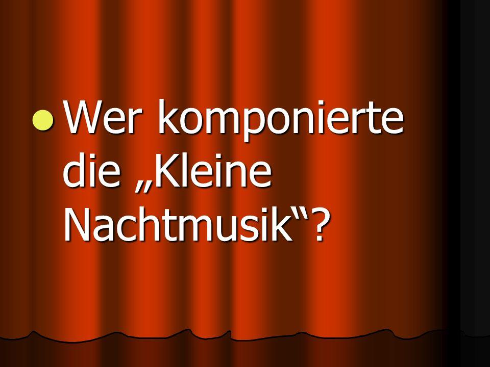 """Wer komponierte die """"Kleine Nachtmusik Wer komponierte die """"Kleine Nachtmusik"""