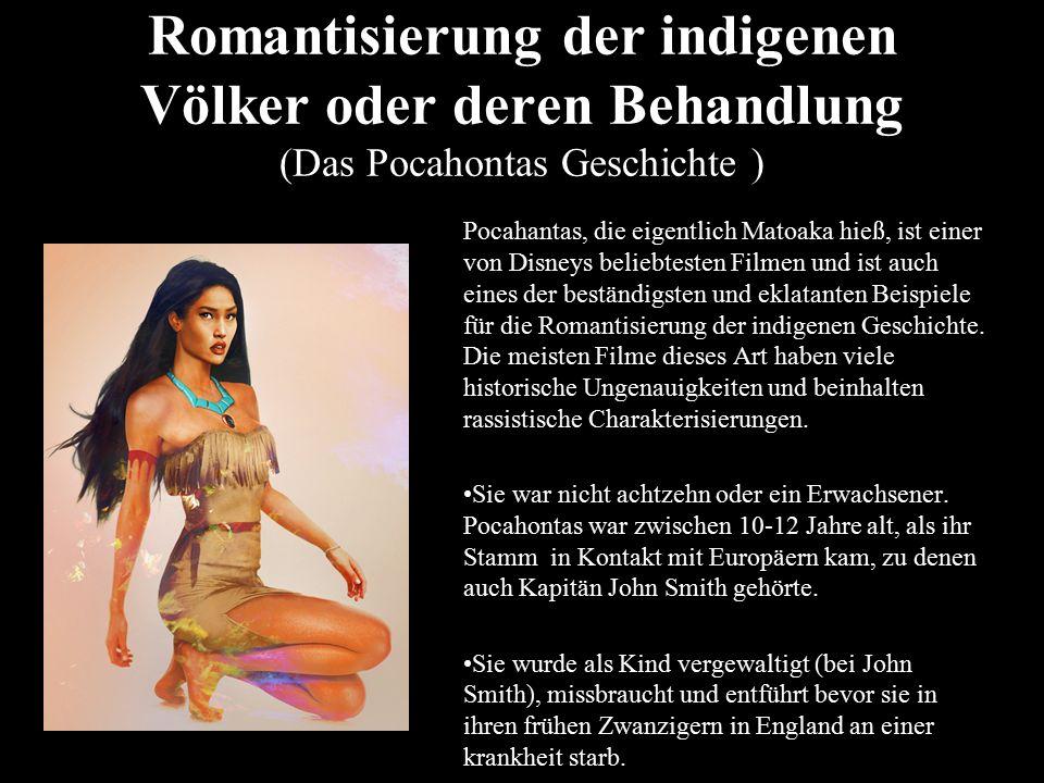 Romantisierung der indigenen Völker oder deren Behandlung (Das Pocahontas Geschichte ) Pocahantas, die eigentlich Matoaka hieß, ist einer von Disneys