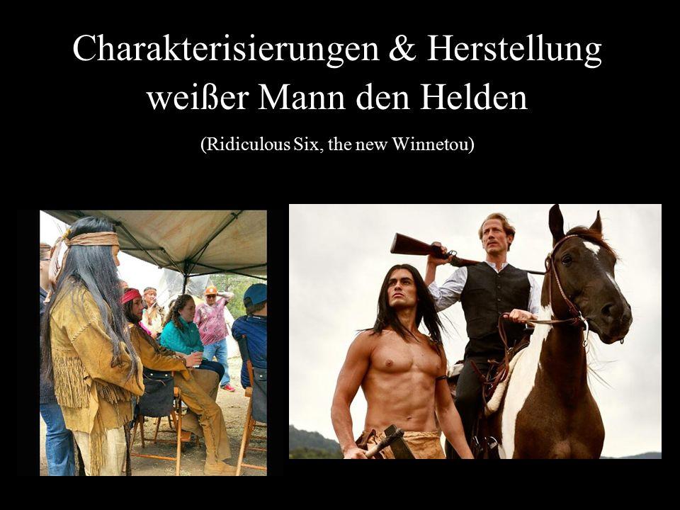 Charakterisierungen & Herstellung weißer Mann den Helden (Ridiculous Six, the new Winnetou)