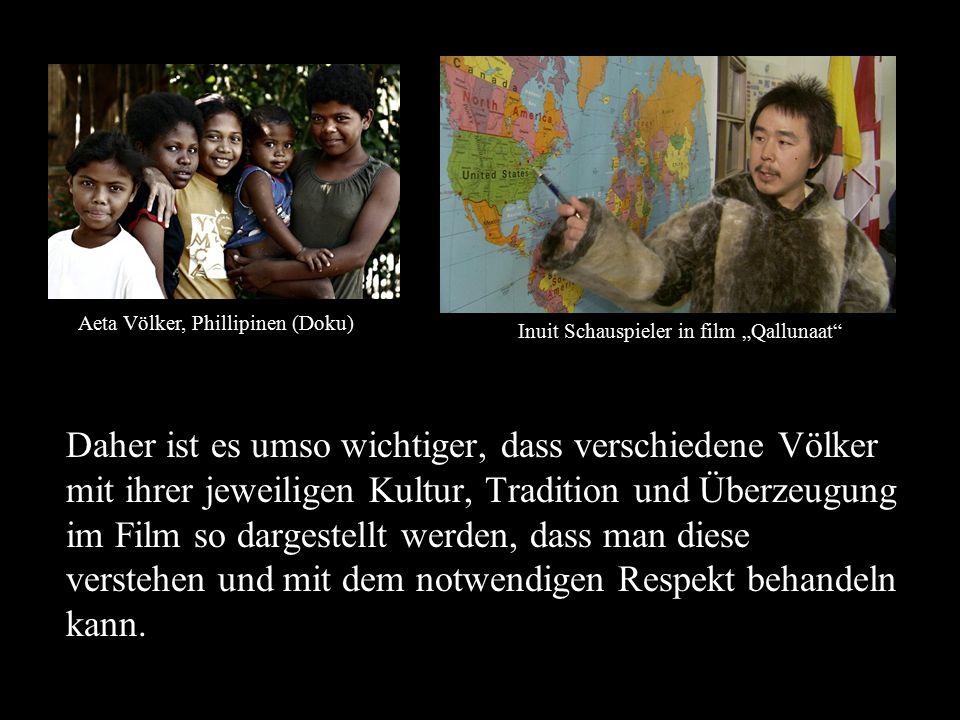 Daher ist es umso wichtiger, dass verschiedene Völker mit ihrer jeweiligen Kultur, Tradition und Überzeugung im Film so dargestellt werden, dass man d