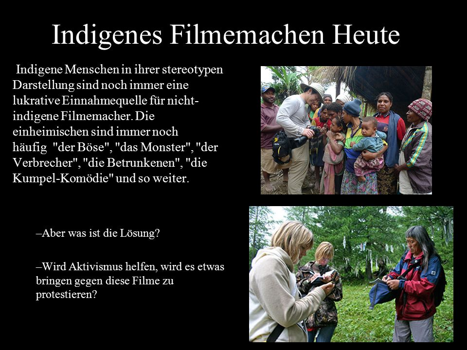 Indigenes Filmemachen Heute Indigene Menschen in ihrer stereotypen Darstellung sind noch immer eine lukrative Einnahmequelle für nicht- indigene Filme