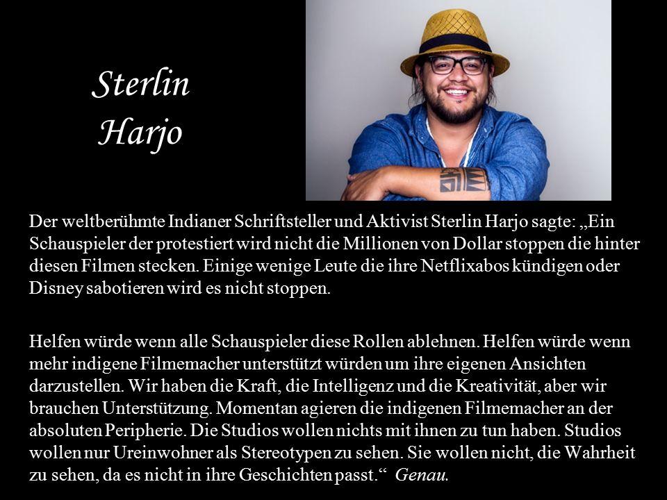 """Sterlin Harjo Der weltberühmte Indianer Schriftsteller und Aktivist Sterlin Harjo sagte: """"Ein Schauspieler der protestiert wird nicht die Millionen vo"""
