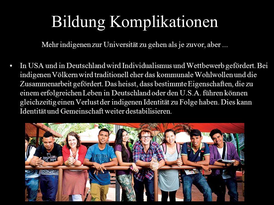 Bildung Komplikationen Mehr indigenen zur Universität zu gehen als je zuvor, aber... In USA und in Deutschland wird Individualismus und Wettbewerb gef