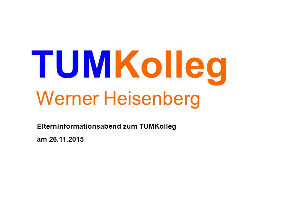 TUMKolleg Werner Heisenberg Elterninformationsabend zum TUMKolleg am 26.11.2015