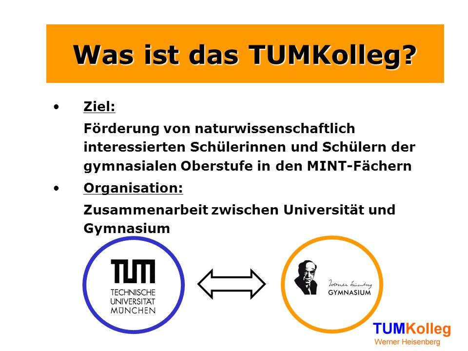 Was ist das TUMKolleg? Ziel: Förderung von naturwissenschaftlich interessierten Schülerinnen und Schülern der gymnasialen Oberstufe in den MINT-Fächer