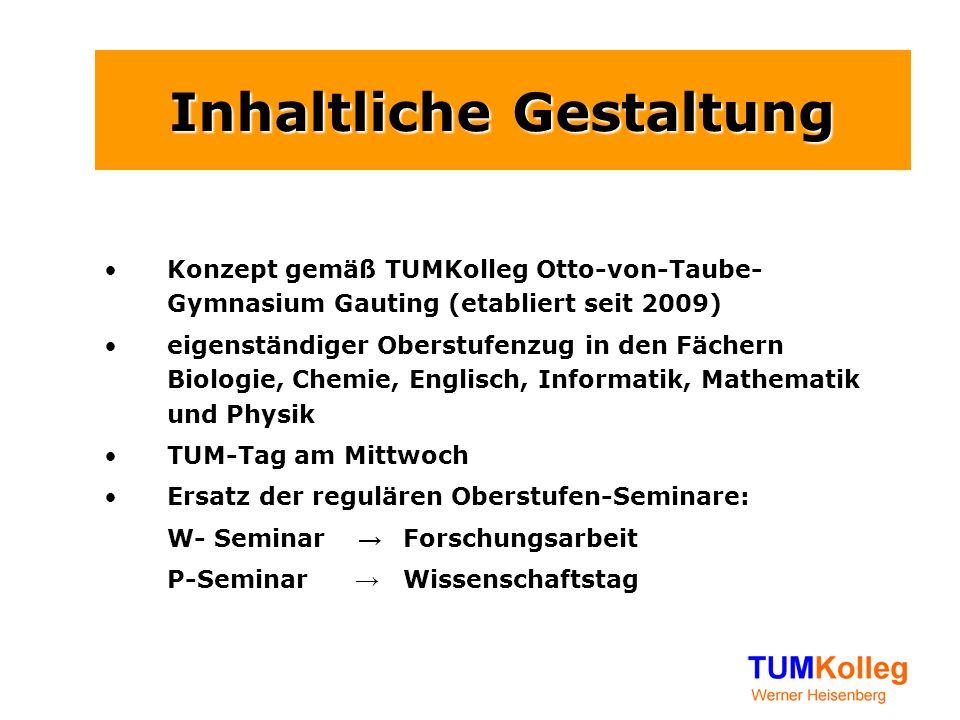 Inhaltliche Gestaltung Konzept gemäß TUMKolleg Otto-von-Taube- Gymnasium Gauting (etabliert seit 2009) eigenständiger Oberstufenzug in den Fächern Bio