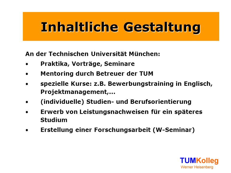 Inhaltliche Gestaltung An der Technischen Universität München: Praktika, Vorträge, Seminare Mentoring durch Betreuer der TUM spezielle Kurse: z.B. Bew