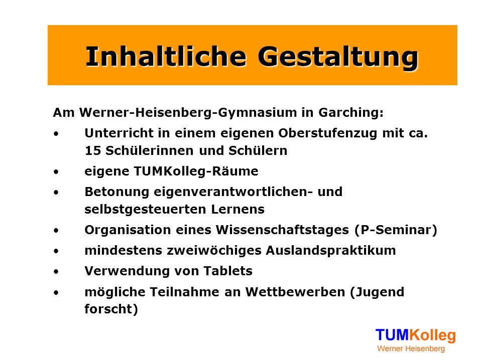 Inhaltliche Gestaltung Am Werner-Heisenberg-Gymnasium in Garching: Unterricht in einem eigenen Oberstufenzug mit ca. 15 Schülerinnen und Schülern eige