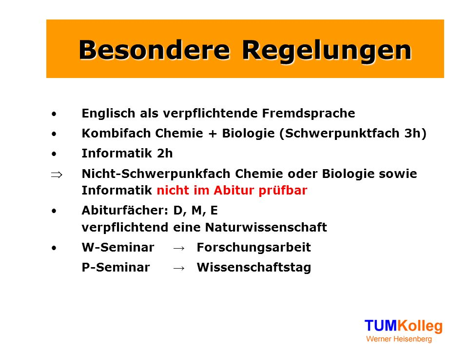 Besondere Regelungen Englisch als verpflichtende Fremdsprache Kombifach Chemie + Biologie (Schwerpunktfach 3h) Informatik 2h  Nicht-Schwerpunkfach Ch