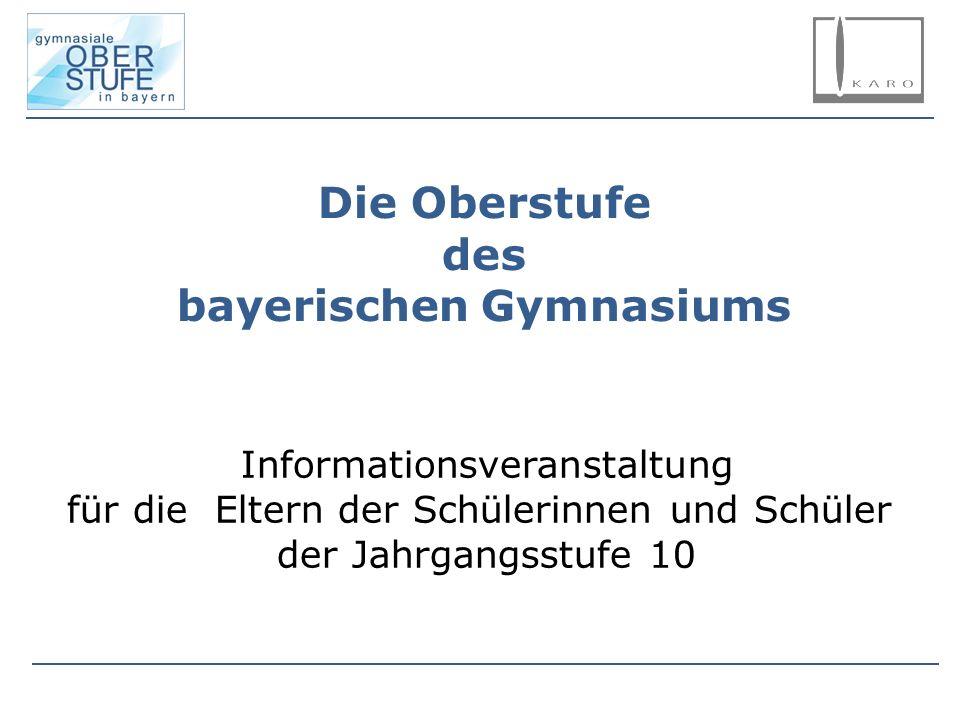 Die Oberstufe des bayerischen Gymnasiums Informationsveranstaltung für die Eltern der Schülerinnen und Schüler der Jahrgangsstufe 10