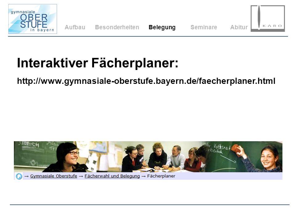 AufbauBesonderheitenBelegungSeminareAbitur Interaktiver Fächerplaner: http://www.gymnasiale-oberstufe.bayern.de/faecherplaner.html