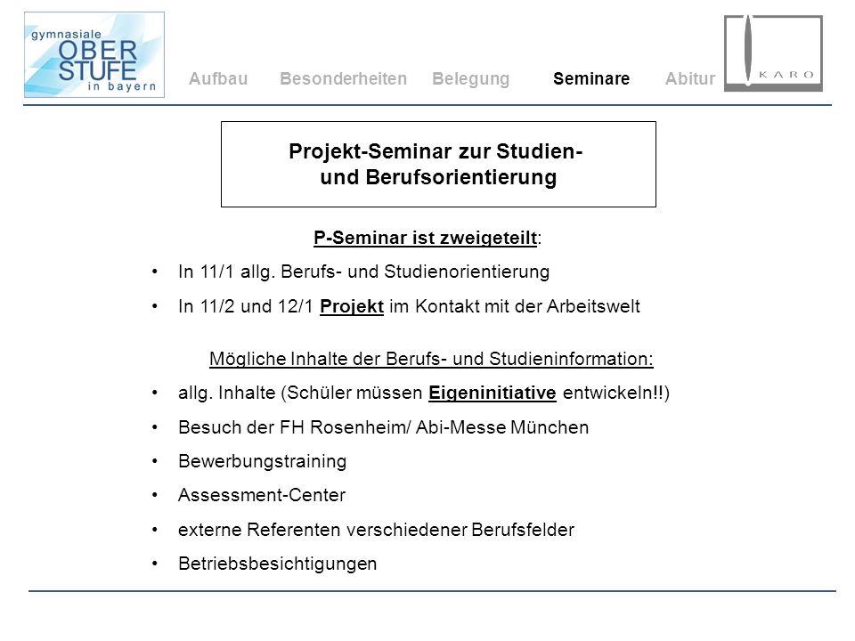 AufbauBesonderheitenBelegungSeminareAbitur Projekt-Seminar zur Studien- und Berufsorientierung P-Seminar ist zweigeteilt: In 11/1 allg. Berufs- und St