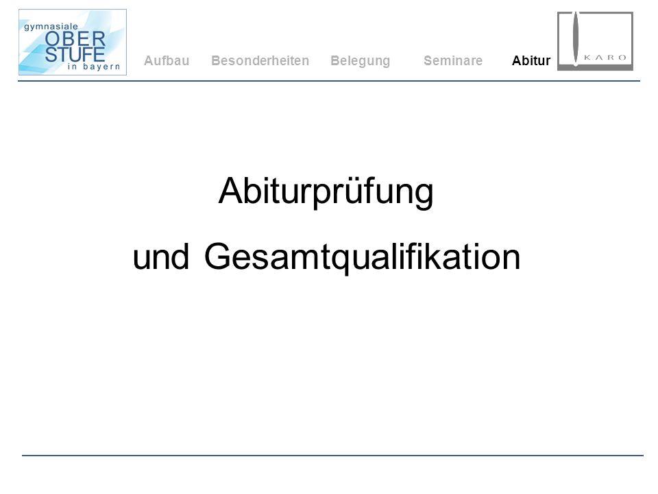 AufbauBesonderheitenBelegungSeminareAbitur Abiturprüfung und Gesamtqualifikation