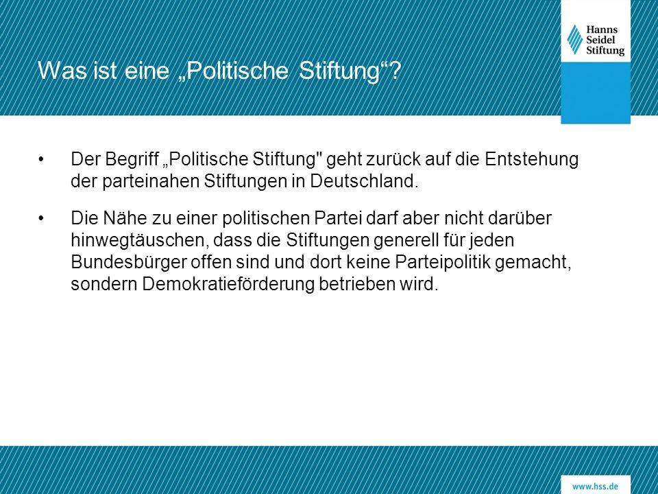 """Der Begriff """"Politische Stiftung geht zurück auf die Entstehung der parteinahen Stiftungen in Deutschland."""