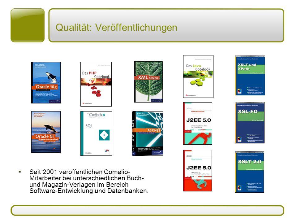 Qualität: Veröffentlichungen  Seit 2001 veröffentlichen Comelio- Mitarbeiter bei unterschiedlichen Buch- und Magazin-Verlagen im Bereich Software-Ent