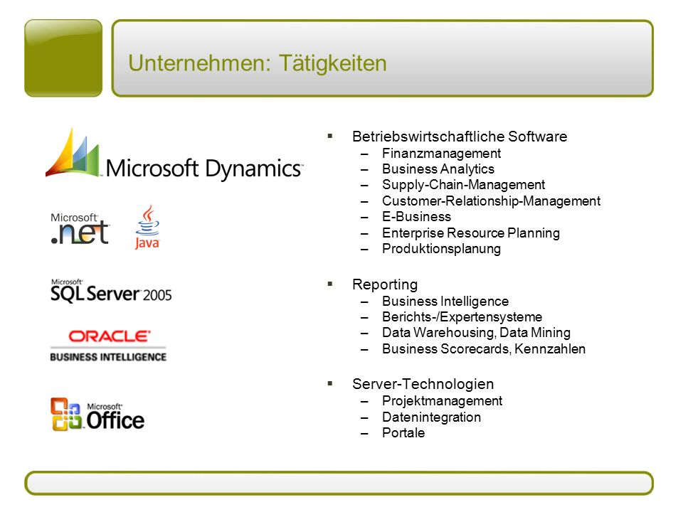 Portfolio: Produkte  Betriebswirtschaftliche Software –MS Dynamics AX –MS Project Server –MS CRM –Sage CRM –MS Sharepoint Portal Server –MS Business Scorecard  Reporting –MS SQL Server –Oracle  Netzwerkinfrastruktur –MS Windows Server –MS ISA/Exchange Server  Hardware  Comelio unterstützt mittelständische Unternehmen durch den Verkauf, die Einführung und die Erweiterung/Anpassung von fremden und eigenen Standard-Produkten im Bereich betriebswirtschaftliche Software.